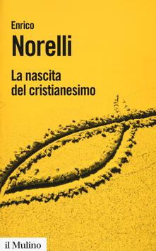 La nascita del cristianesimo - Enrico Norelli - copertina