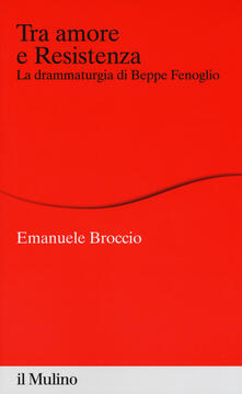 Parcoarenas.it Tra amore e Resistenza. La drammaturgia di Beppe Fenoglio Image
