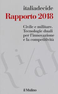 Libro Rapporto 2018. Civile e militare. Tecnologie duali per l'innovazione e la competitività