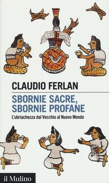 Sbornie sacre, sbornie profane. L'ubriachezza dal Vecchio al Nuovo mondo - Claudio Ferlan - copertina