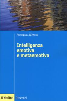 L' intelligenza emotiva e metaemotiva - Antonella D'Amico - copertina