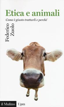 Etica e animali. Come è giusto trattarli e perché - Federico Zuolo - copertina