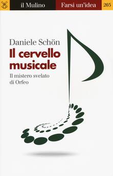Il cervello musicale. Il mistero svelato di Orfeo - Daniele Schön - copertina