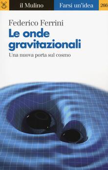 Le onde gravitazionali. Una nuova porta sul cosmo.pdf