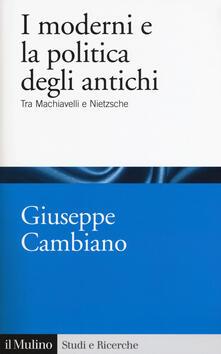 Filippodegasperi.it I moderni e la politica degli antichi. Tra Machiavelli e Nietzsche Image