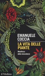 La vita delle piante. Metafisica della mescolanza - Emanuele Coccia - copertina