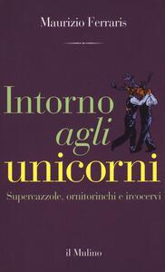 Intorno agli unicorni. Supercazzole, ornitorinchi e ircocervi - Maurizio Ferraris - copertina