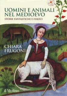 Collegiomercanzia.it Uomini e animali nel medioevo. Storie fantastiche e feroci Image