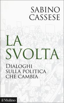 La svolta. Dialoghi sulla politica che cambia - Sabino Cassese - copertina