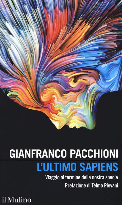 L' ultimo sapiens. Viaggio al termine della nostra specie - Gianfranco Pacchioni - copertina