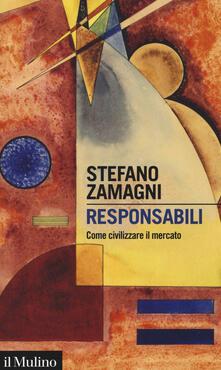 Responsabili. Come civilizzare il mercato - Stefano Zamagni - copertina