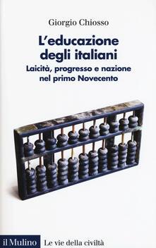 Milanospringparade.it L' educazione degli italiani. Laicità, progresso e nazione nel primo Novecento Image