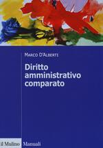 Diritto amministrativo comparato. Mutamenti dei sistemi nazionali e contesto globale