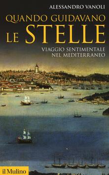 Quando guidavano le stelle. Viaggio sentimentale nel Mediterraneo - Alessandro Vanoli - copertina