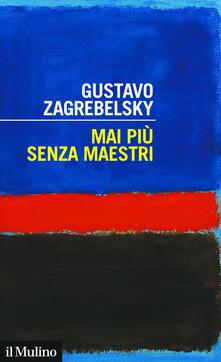 Mai più senza maestri - Gustavo Zagrebelsky - copertina