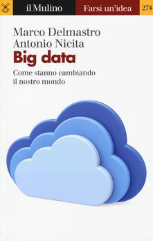 Big data. Come stanno cambiando il nostro mondo - Marco Delmastro,Antonio Nicita - copertina