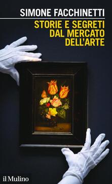 Storie e segreti dal mercato dell'arte - Simone Facchinetti - copertina