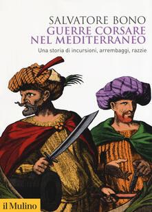 Criticalwinenotav.it Guerre corsare nel Mediterraneo. Una storia di incursioni, arrembaggi, razzie Image