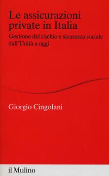 Le assicurazioni private in Italia. Gestione del rischio e sicurezza sociale dallUnità a oggi.pdf