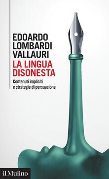La lingua disonesta. Contenuti impliciti e strategie di persuasione - Edoardo Lombardi Vallauri - copertina
