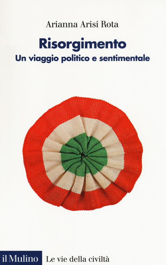Risorgimento. Un viaggio politico e sentimentale - Arianna Arisi Rota - copertina