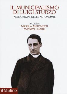 Il municipalismo di Luigi Sturzo. Alle origini delle autonomie.pdf