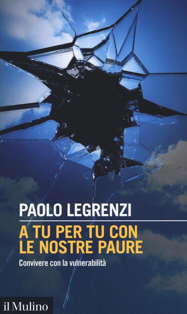 A Tu Per Tu Con Le Nostre Paure Convivere Con La Vulnerabilita Paolo Legrenzi Libro Il Mulino Intersezioni Ibs
