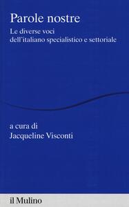 Libro Parole nostre. Le diverse voci dell'italiano specialistico e settoriale