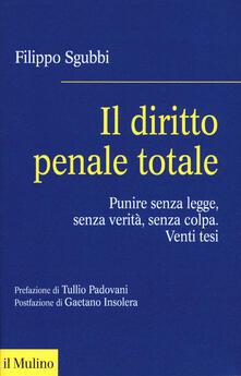 Il diritto penale totale. Punire senza legge, senza verità, senza colpa.pdf