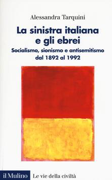 Tegliowinterrun.it La sinistra italiana e gli ebrei. Socialismo, sionismo e antisemitismo dal 1892 al 1992 Image