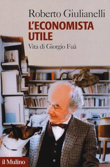 L economista utile. Vita di Giorgio Fuà.pdf