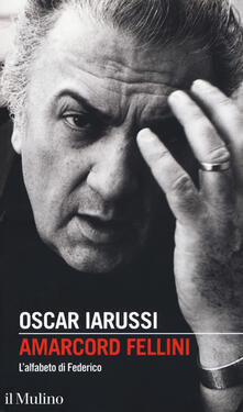 Lpgcsostenible.es Amarcord Fellini. L'alfabeto di Federico Image