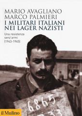 Copertina  I militari italiani nei lager nazisti : una resistenza senz'armi (1943-1945)