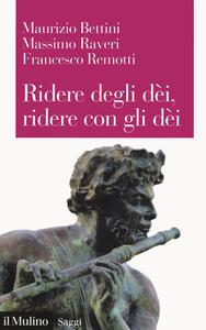 Libro Ridere degli dèi, ridere con gli dèi. L'umorismo teologico Maurizio Bettini Massimo Raveri Francesco Remotti