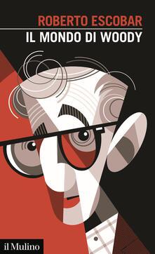Il mondo di Woody - Roberto Escobar - copertina