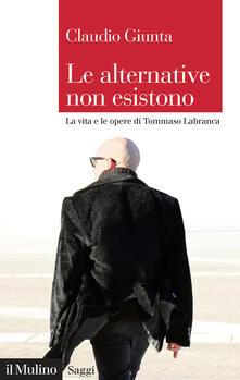 Le alternative non esistono. La vita e le opere di Tommaso Labranca - Claudio Giunta - copertina