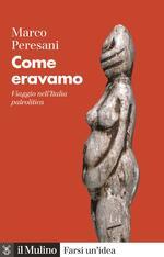 Come eravamo. Viaggio nell'Italia paleolitica. Nuova ediz.
