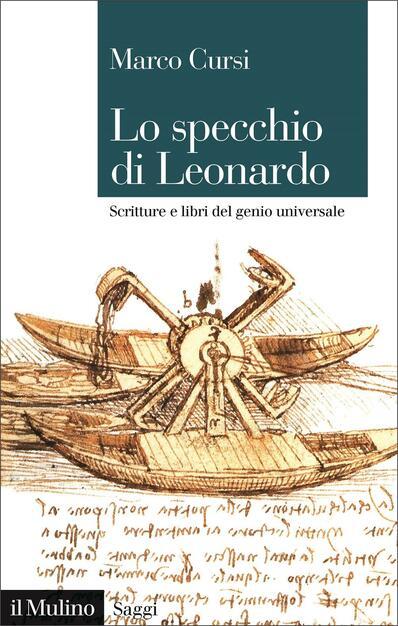 Lo specchio di Leonardo. Scritture e libri del genio universale - Marco  Cursi - Libro - Il Mulino - Saggi | IBS