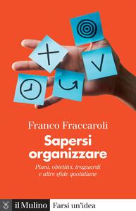 Libro Sapersi organizzare. Piani, obiettivi, traguardi e altre sfide quotidiane Franco Fraccaroli