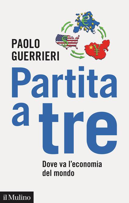 Partita a tre. Dove va l'economia del mondo - Paolo Guerrieri - copertina
