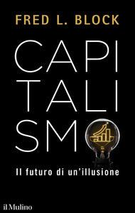 Libro Capitalismo. Il futuro di un'illusione Fred L. Block