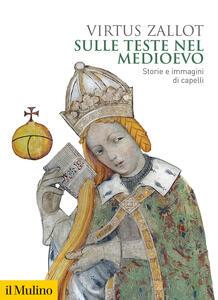 Libro Sulle teste nel Medioevo. Storie e immagini di capelli Virtus Zallot