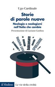 Libro Storie di parole nuove. Neologia e neologismi nell'Italia che cambia Ugo Cardinale