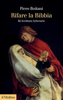 Libro Rifare la Bibbia. Ri-Scritture letterarie Piero Boitani