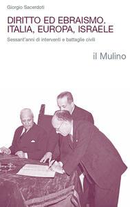 Libro Diritto ed ebraismo. Italia, Europa, Israele. Sessant'anni di interventi e battaglie civili Giorgio Sacerdoti