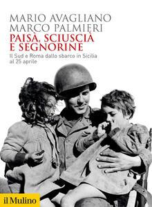 Libro Paisà, sciuscià e segnorine. Il Sud e Roma dallo sbarco in Sicilia al 25 aprile Mario Avagliano Marco Palmieri
