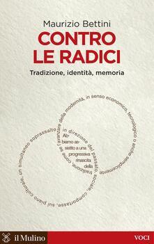 Contro le radici. Tradizione, identità, memoria - Maurizio Bettini - ebook