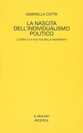 La nascita dell'individualismo moderno. Lutero e la politica della modernità