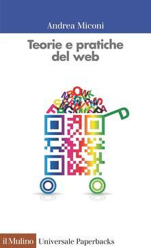 Teorie e pratiche del web - Andrea Miconi - ebook