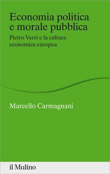 Economia politica e morale pubblica. Pietro Verri e la cultura economica europea - Marcello Carmagnani - ebook
